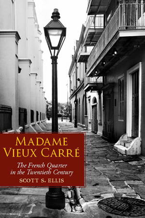 Madame Vieux Carr� - The French Quarter in the 20th Century - by Scott Ellis
